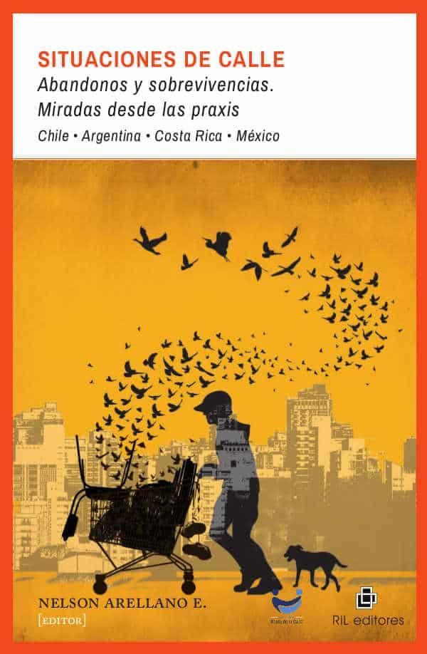 Situaciones de calle: abandonos y sobrevivencias. Miradas desde las praxis. Chile - Argentina - Costa Rica - México 1