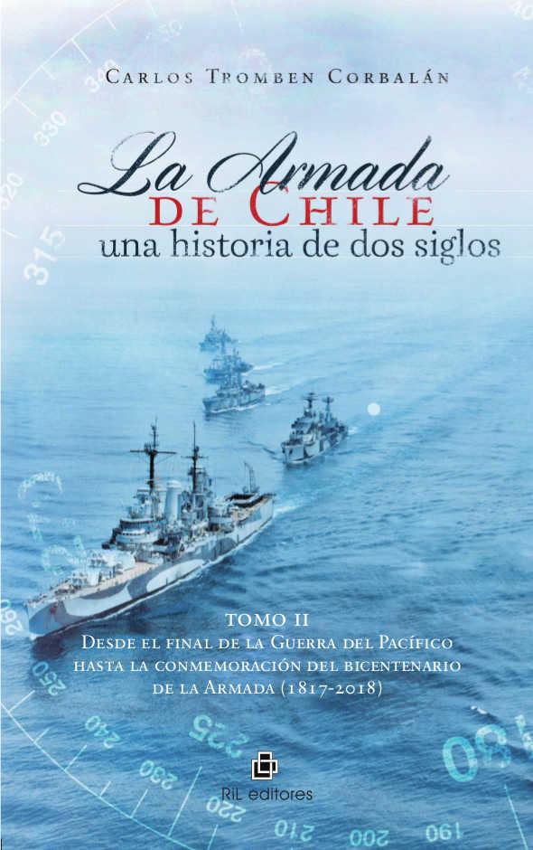 La Armada de Chile, una historia de dos siglos En conmemoración del bicentenario de la Armada de Chile (1817-2017). Tomo II: Desde el final de la Guerra del Pacífico hasta la conmemoración del bicentenario de la Armada (1817-2018) 1