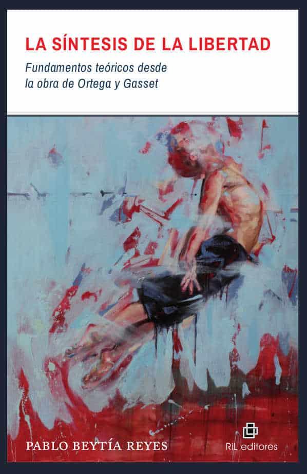 La síntesis de la libertad: fundamentos teóricos desde la obra de Ortega y Gasset 1