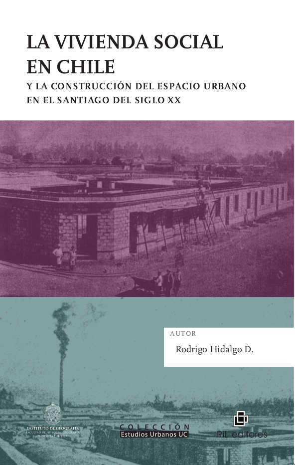 La vivienda social en Chile y la construcción del espacio urbano en el Santiago del siglo XX 1