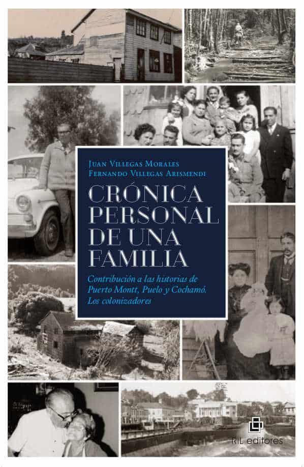 Crónica personal de una familia. Contribución a las historias de Puerto Montt, Puelo y Cochamó. Los colonizadores 1