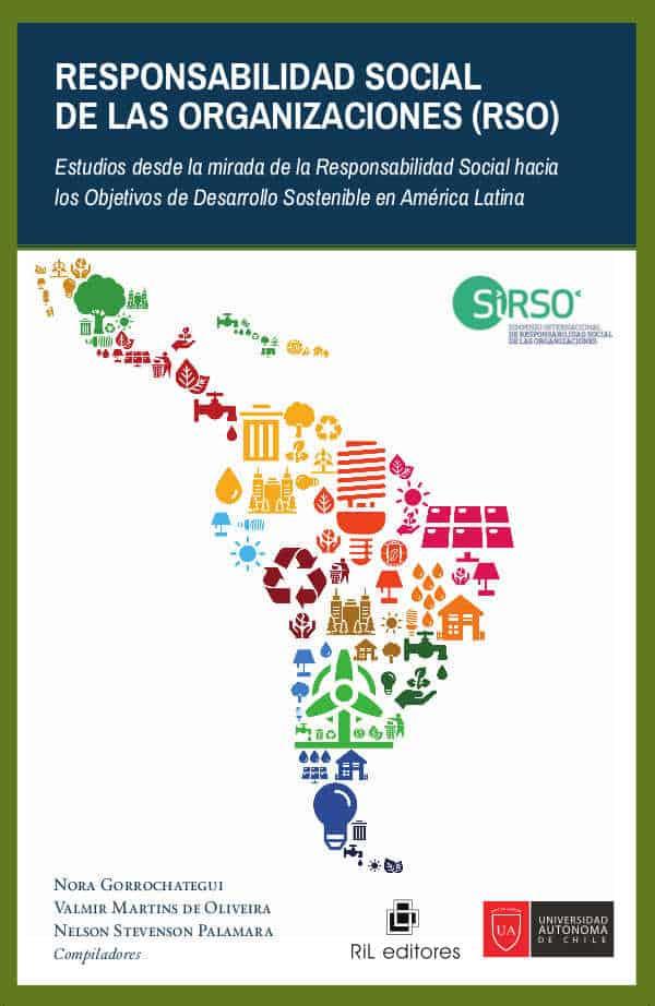 Responsabilidad Social de las Organizaciones (RSO): estudios desde la mirada de la Responsabilidad Social hacia los Objetivos de Desarrollo Sostenible en América Latina 1