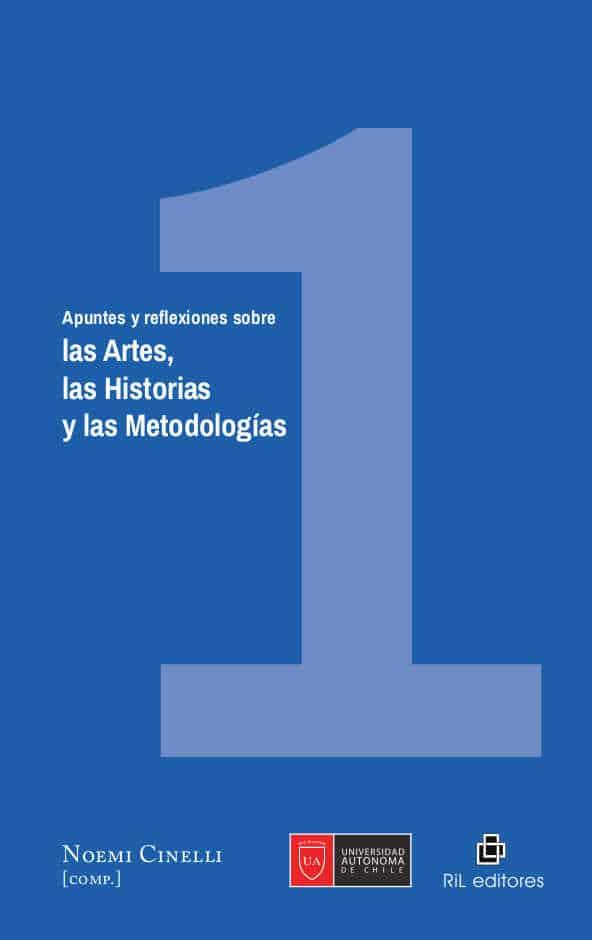 Apuntes y reflexiones sobre las Artes, las Historias y las Metodologías. Volumen 1 1
