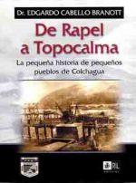 De Rapel a Topocalma: la pequeña historia de pequeños pueblos de Colchagua 1