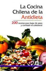 La cocina chilena de la antidieta: 200 recetas para bajar de peso y combatir el colesterol 1