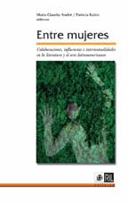 Entre mujeres: colaboraciones, influencias e intertextualidades en la literatura y el arte latinoamericanos 1