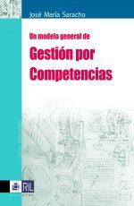Un modelo general de gestión por competencias: modelos y metodologías para la identificación y construcción de competencias 1