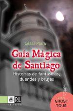 Guía mágica de Santiago: historias de fantasmas, duendes y brujas 1