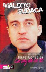 Maldito sudaca: conversaciones con Jorge González 1