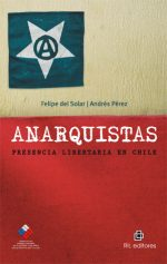 Anarquistas: presencia libertaria en Chile 1
