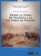 Vida de un soldado: desde la toma de Valdivia a la victoria de Yungay 1