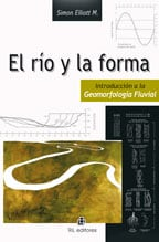 El río y la forma. Introducción a la geomorfología fluvial 1