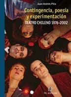 Contingencia, poesía y experimentación: teatro chileno: 1976-2002 1