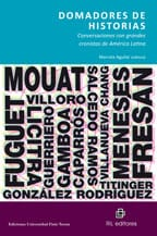 Domadores de historias: conversaciones con grandes cronistas de América Latina 1