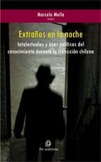 Extraños en la noche. Intelectuales y usos políticos del conocimiento durante la transición chilena 1