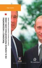 Naciones y hegemonías en el espacio postsoviético (1991-2008). El peso de la historia y la política de Estados Unidos 1