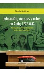 Educación, ciencias y artes en Chile, 1797-1843: revolución y contrarrevolución en las ideas y políticas 1