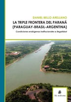 La triple frontera del Paraná (Paraguay - Brasil - Argentina): condiciones endógenas institucionales e ilegalidad. 1