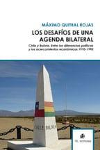 Los desafíos de una agenda bilateral. Chile y Bolivia. Entre las diferencias políticas y los acercamientos económicos 1970-1990 1