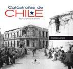 Catástrofes de Chile: álbum de prensa de antaño 1