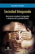 Sociedad bloqueada: movimiento estudiantil, desigualdad y despertar de la sociedad chilena 1