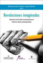 Revoluciones imaginadas: itinerario de la idea revolucionaria en América Latina Contemporánea 1