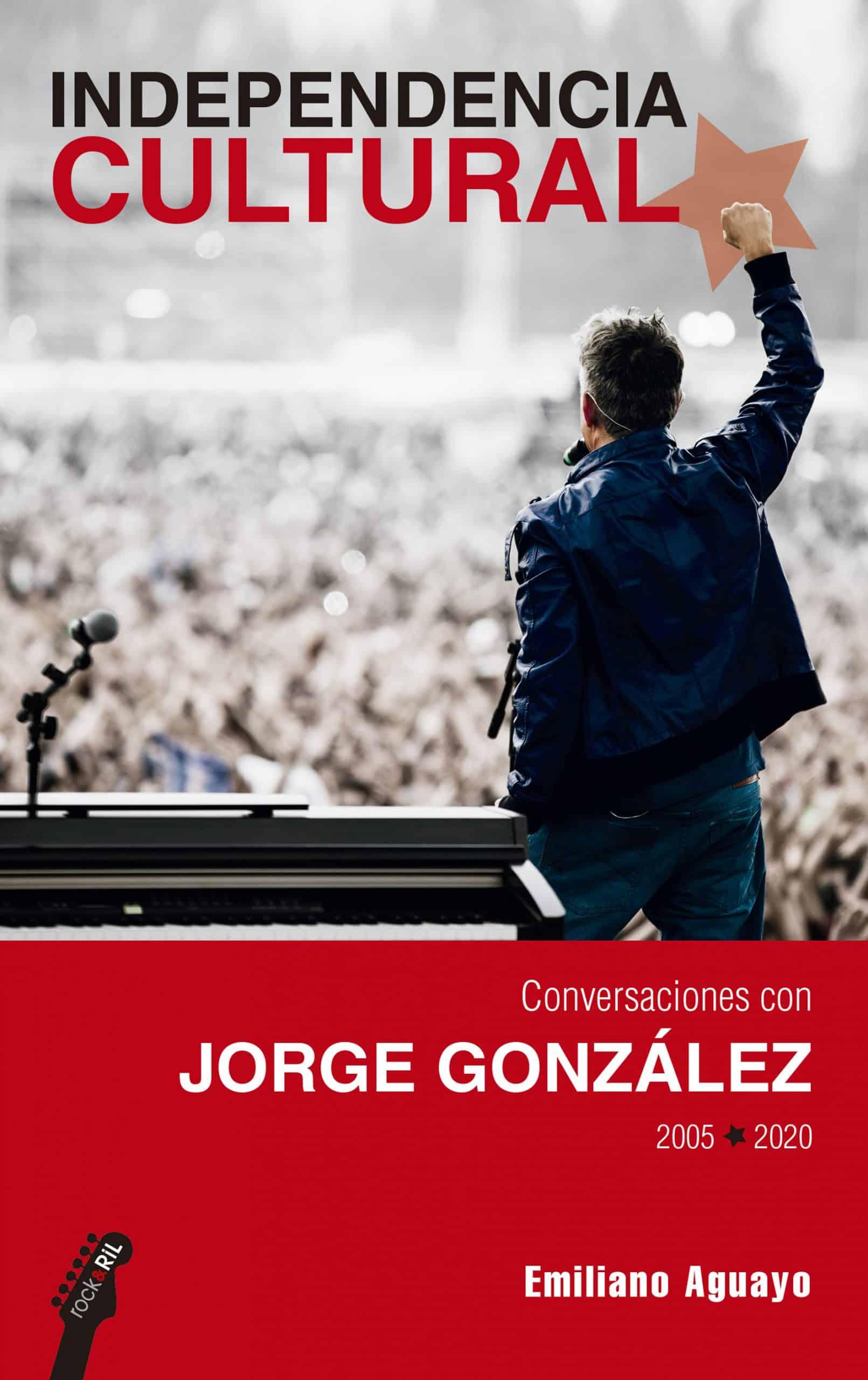 Independencia cultural. Conversaciones con Jorge González, 2005-2020 1