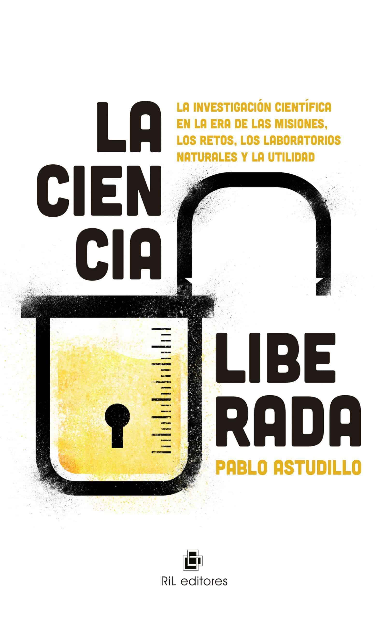La ciencia liberada. La investigación científica en la era de las misiones, los retos, los laboratorios naturales y la utilidad 1