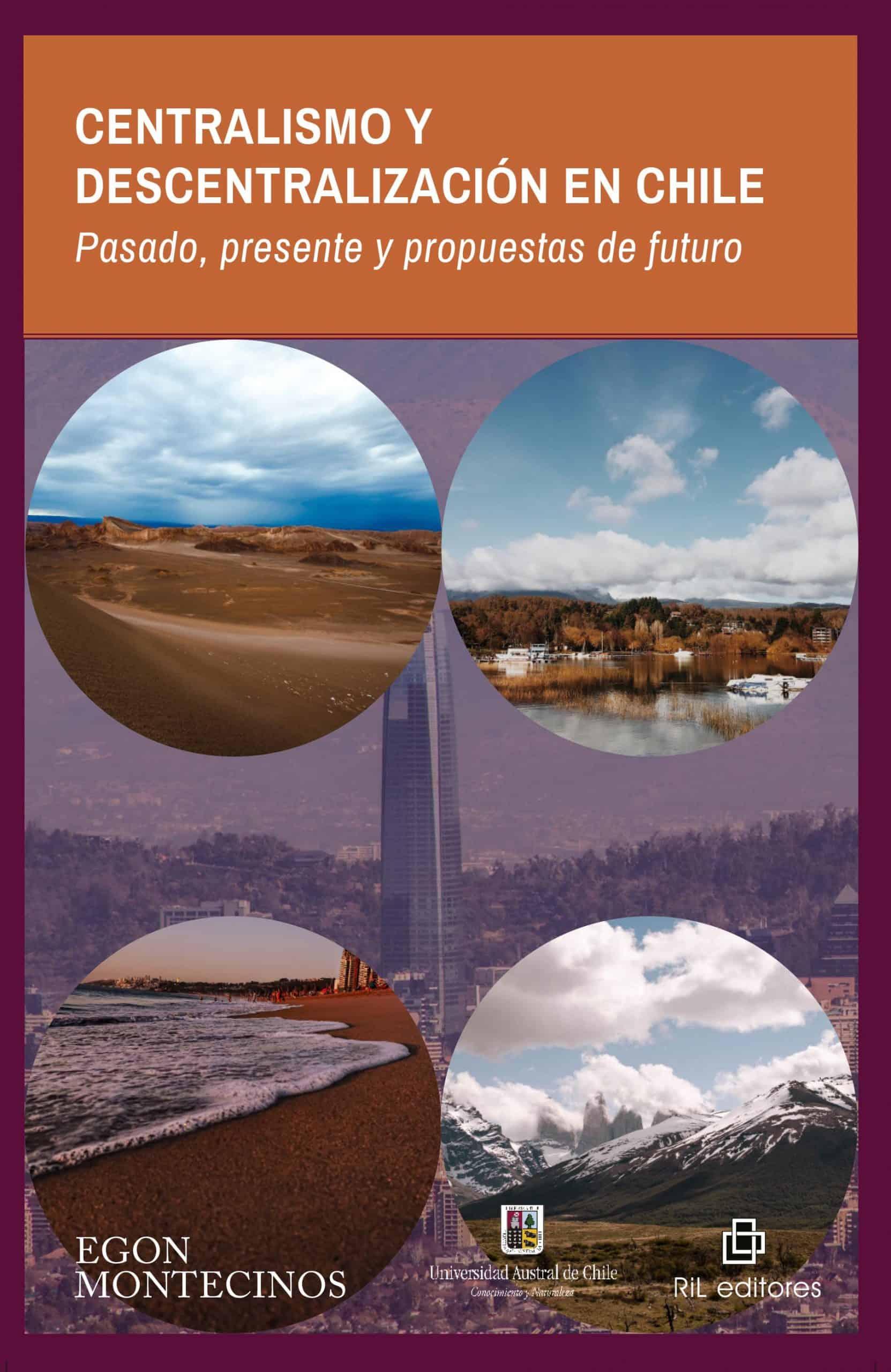 Centralismo y Descentralización en Chile: Pasado, presente y propuestas de futuro 1