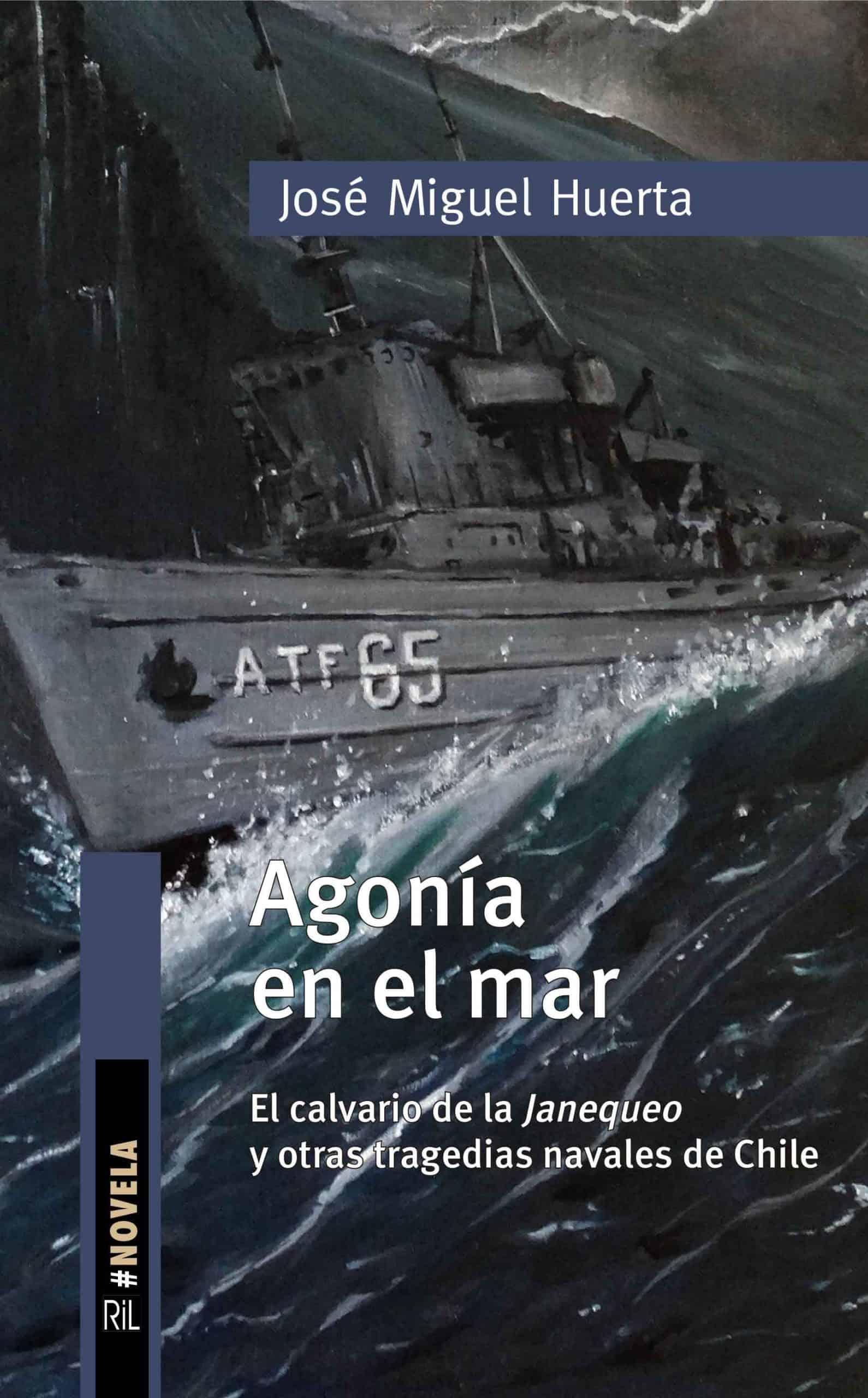 Agonía en el mar. El calvario de la Janequeo y otras tragedias navales de Chile 1