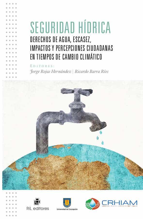Seguridad hídrica. Derechos de agua, escasez, impactos y percepciones ciudadanas en tiempos de cambio climático 1