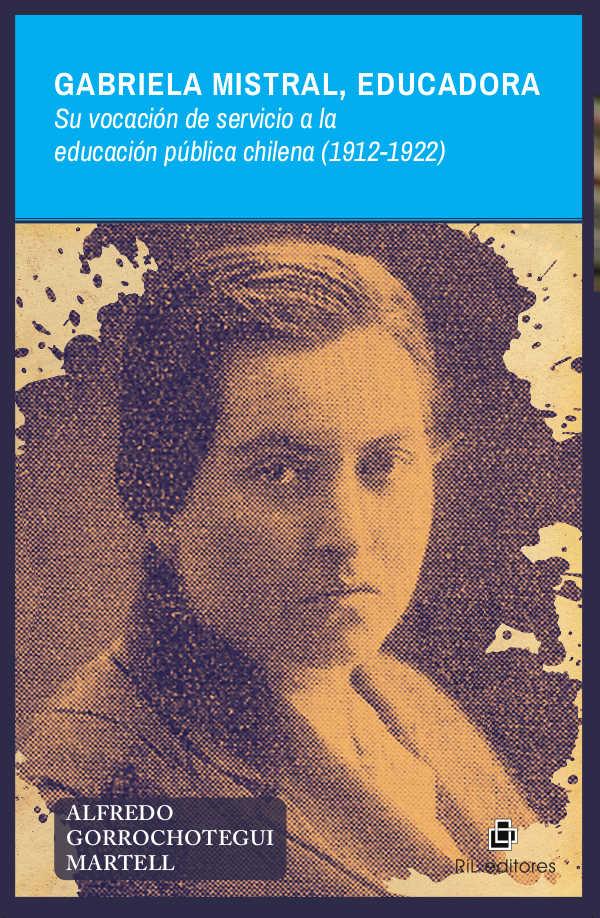 Gabriela Mistral, educadora Su vocación de servicio a la educación pública chilena (1912-1922) 1