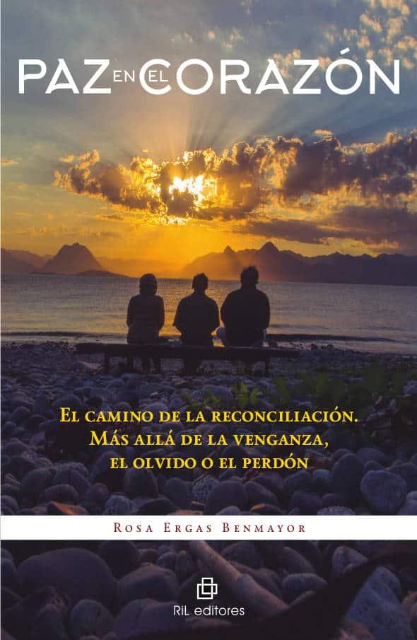 Paz en el corazón: el camino de la reconciliación. Más allá de la venganza, el olvido o el perdón 1