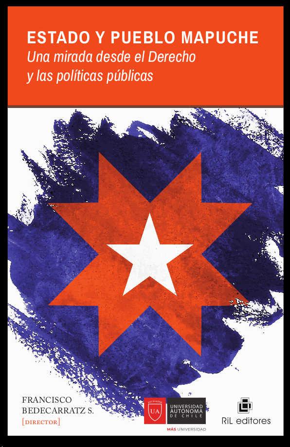 Estado y pueblo Mapuche. Una mirada desde el Derecho y las políticas públicas 1