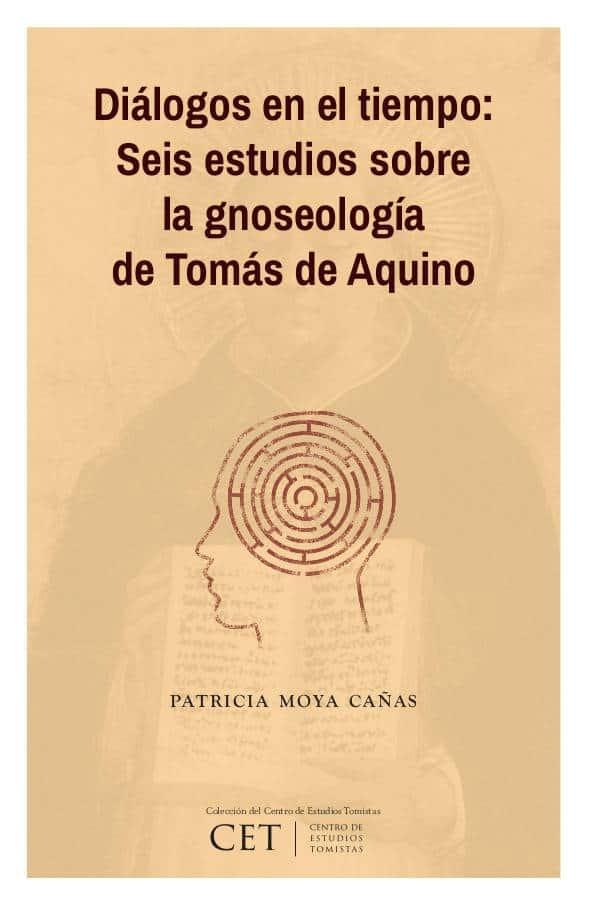 Diálogos en el tiempo: Seis estudios sobre la gnoseología de Tomás de Aquino 1