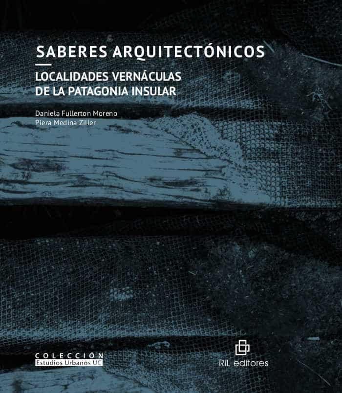 Saberes arquitectónicos: localidades vernáculas de la Patagonia insular 1