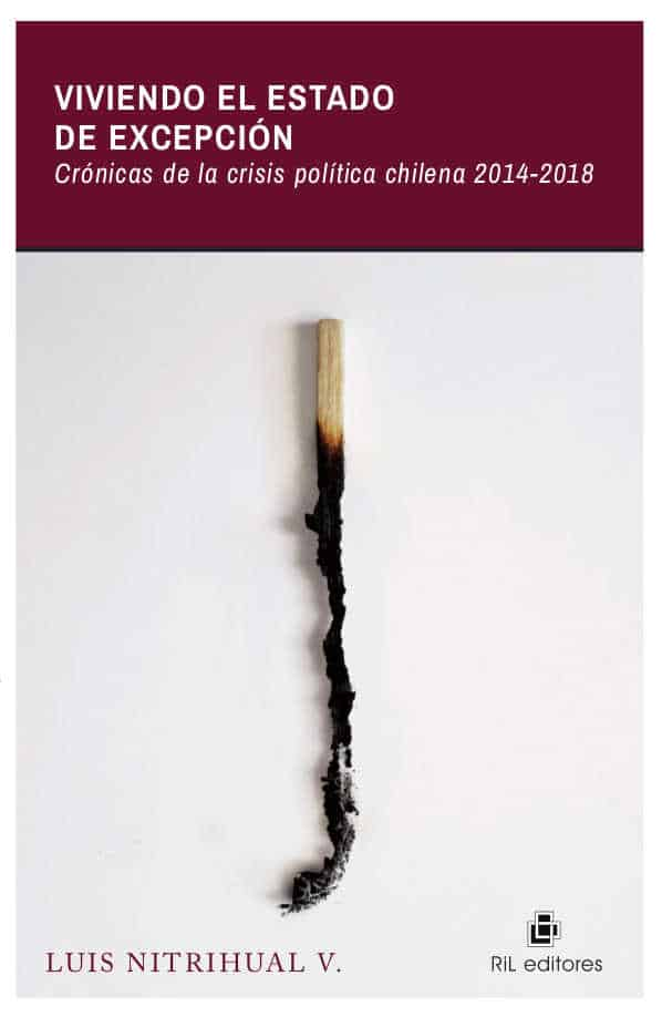 Viviendo el estado de excepción. Crónicas de la crisis política chilena 2014-2018 1