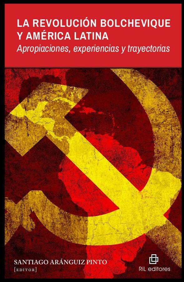 La Revolución Bolchevique y América Latina: apropiaciones, experiencias y trayectorias 1