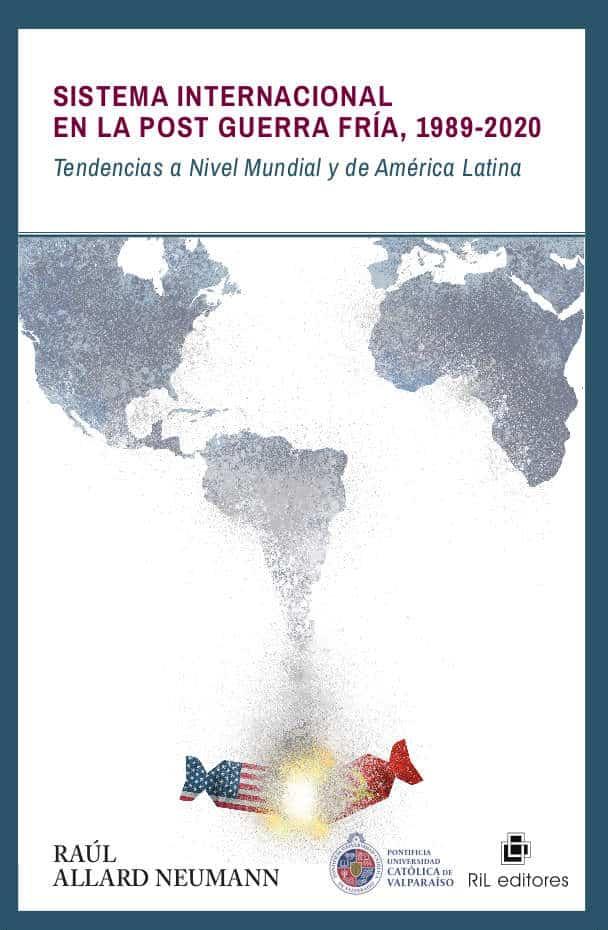 Sistema internacional en la Post Guerra Fría 1989-2020: tendencias a nivel mundial y de América Latina 1