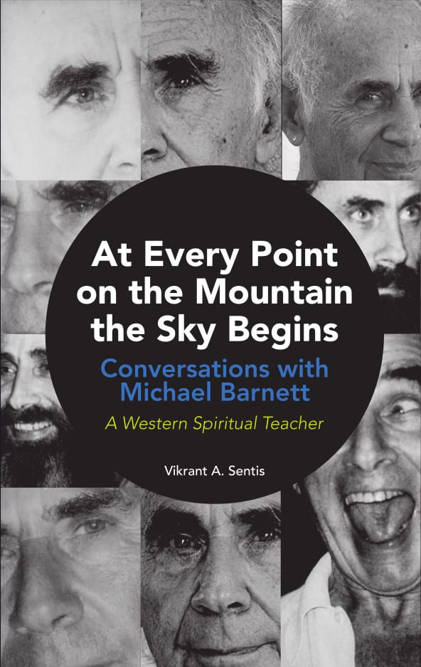 At Every Point on the Mountain the Sky Begins. Conversations with Michael Barnett. A Western Spiritual Teacher. An Oral History Project 1