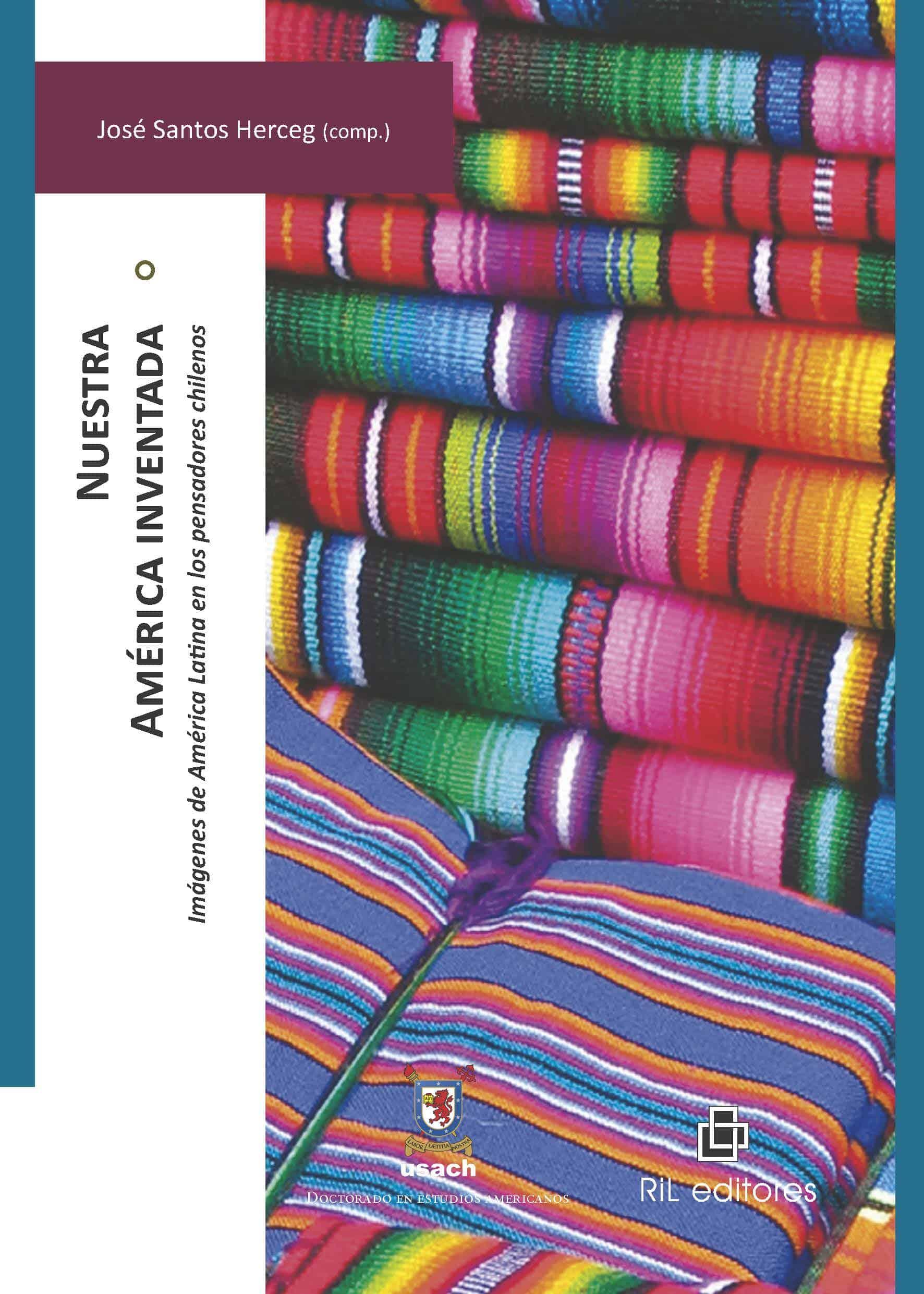Nuestra América inventada: imágenes de América Latina en los pensadores chilenos 1