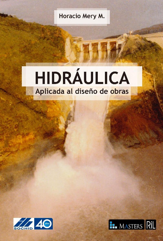 Hidráulica: aplicada al diseño de obras 1