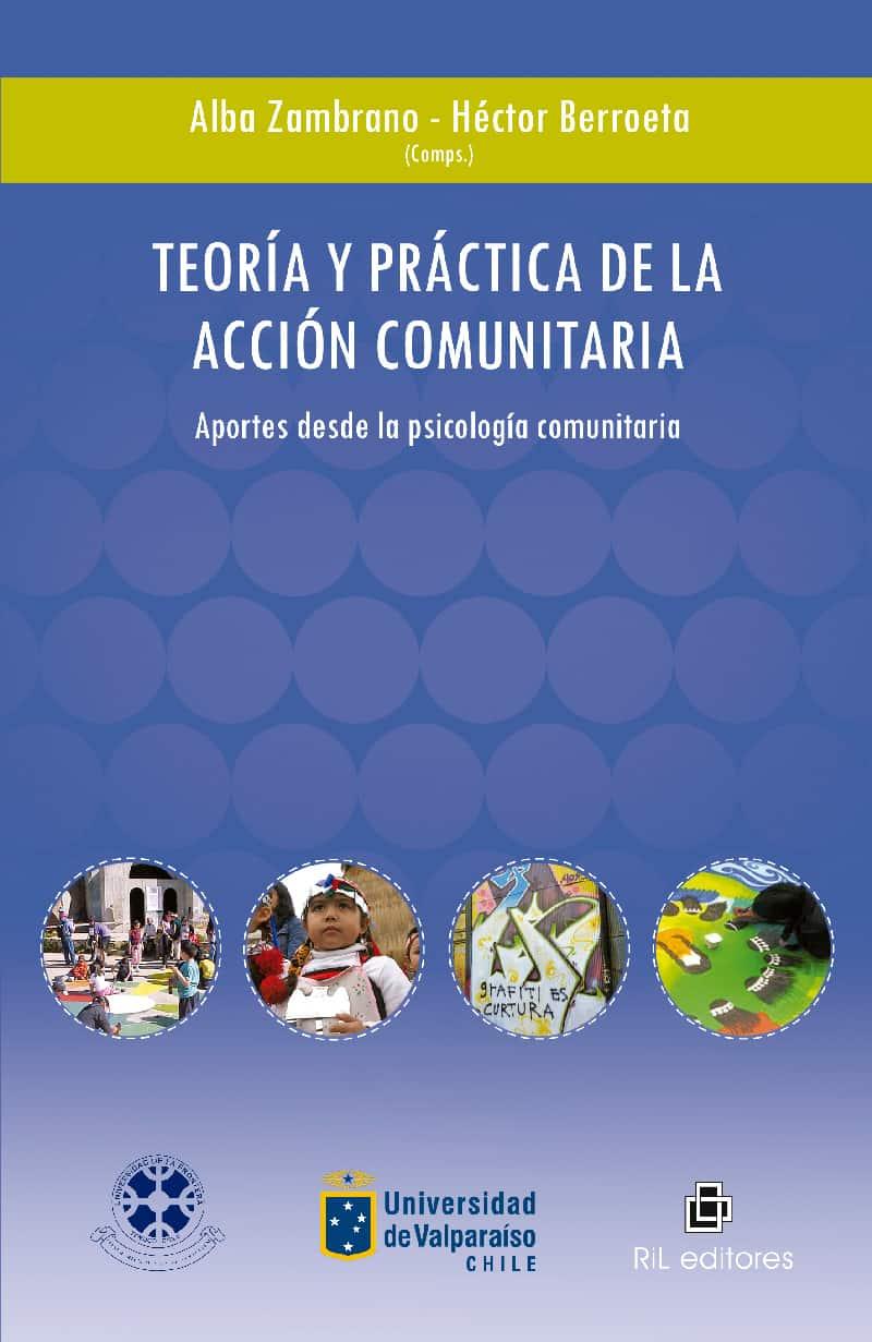 Teoría y práctica de la acción comunitaria en Chile: aportes desde la psicología comunitaria 1