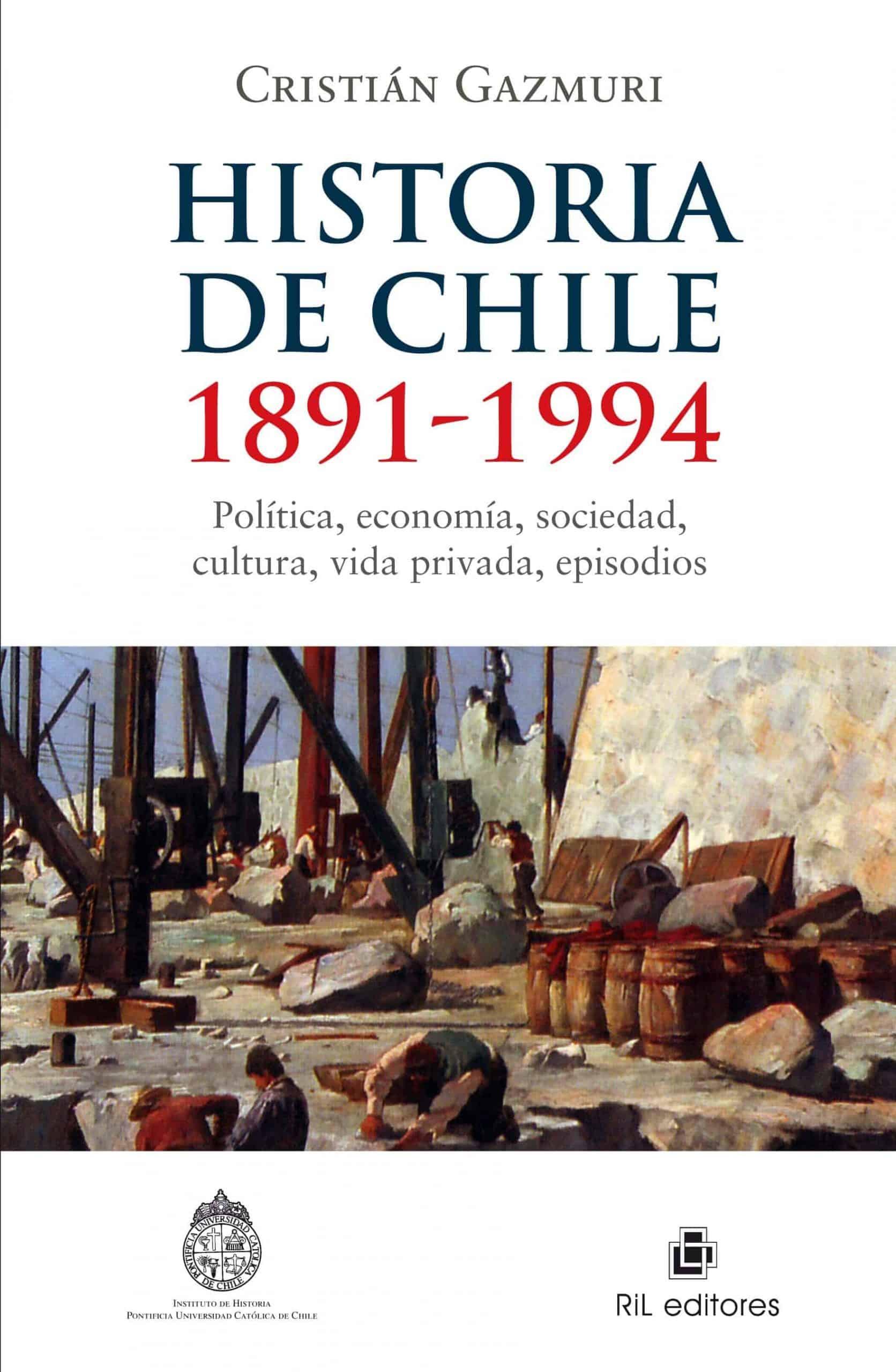 Historia de Chile: 1891-1994: política, economía, sociedad, cultura, vida privada, episodios 1