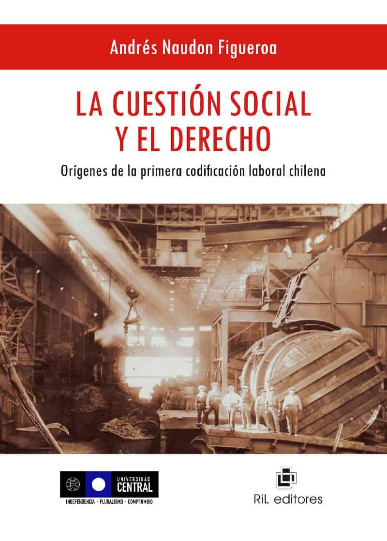 La cuestión social y el derecho: orígenes de la primera codificación laboral chilena 1
