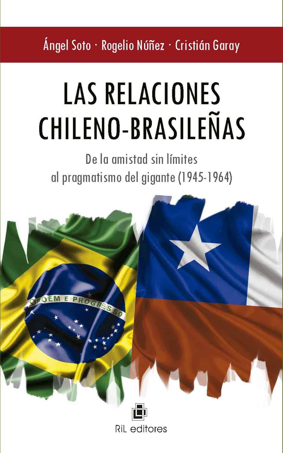 Las relaciones chileno-brasileñas: de la amistad sin límites al pragmatismo del gigante (1945-1964) 1