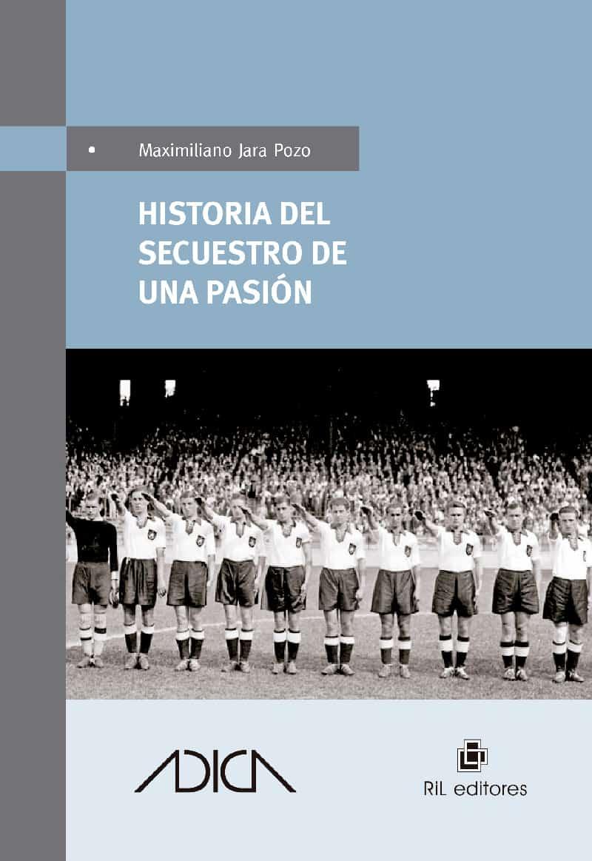 Historia del secuestro de una pasión: el fútbol como herramienta política bajo el totalitarismo 1