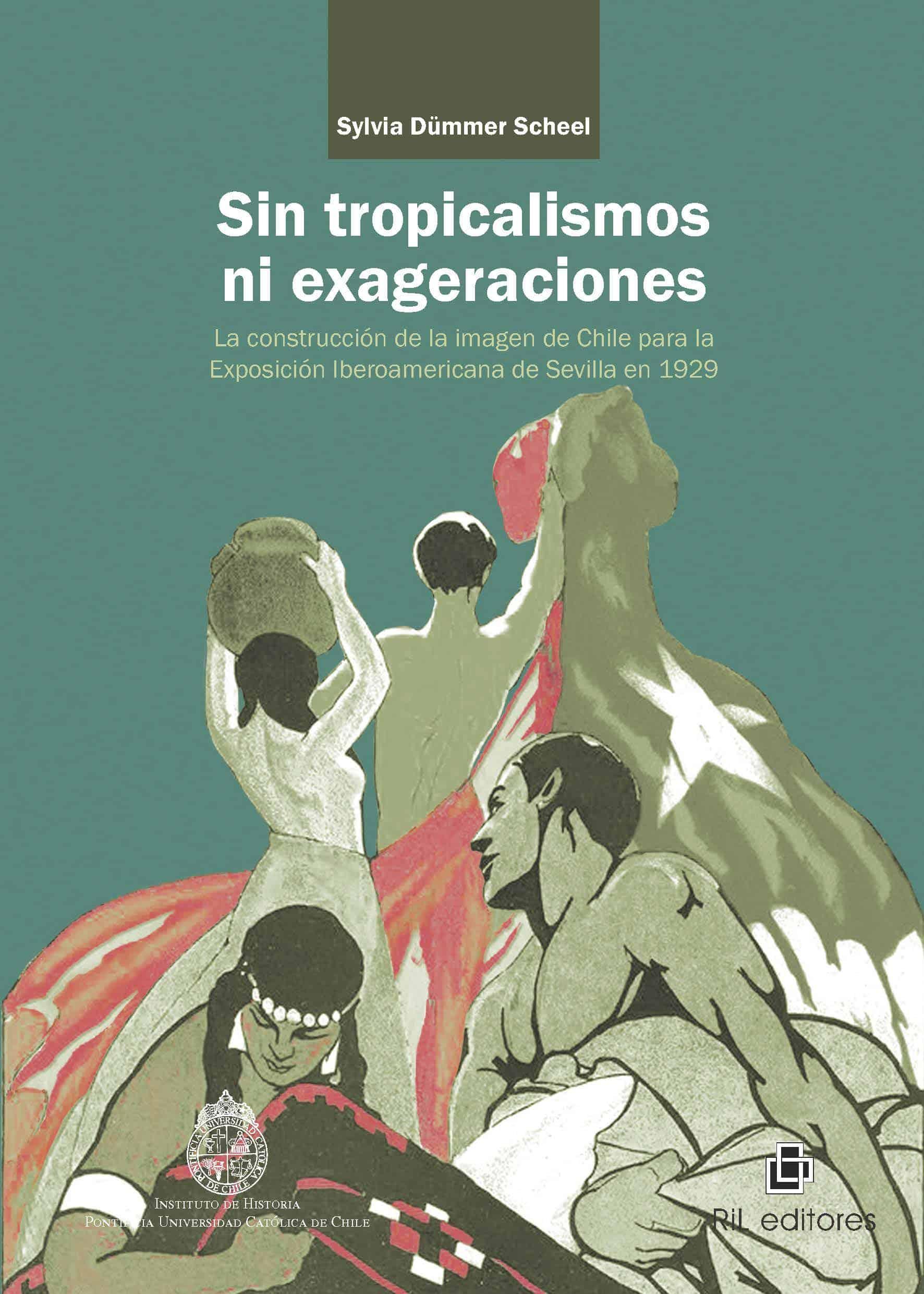 Sin tropicalismos ni exageraciones: la construcción de la imagen de Chile para la Exposición Iberoamericana de Sevilla de 1929 1