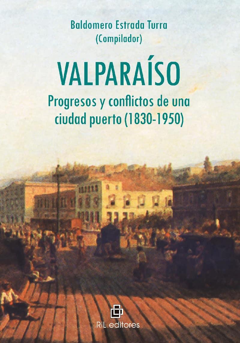 Valparaíso: progresos y conflictos de una ciudad puerto (1830-1950) 1