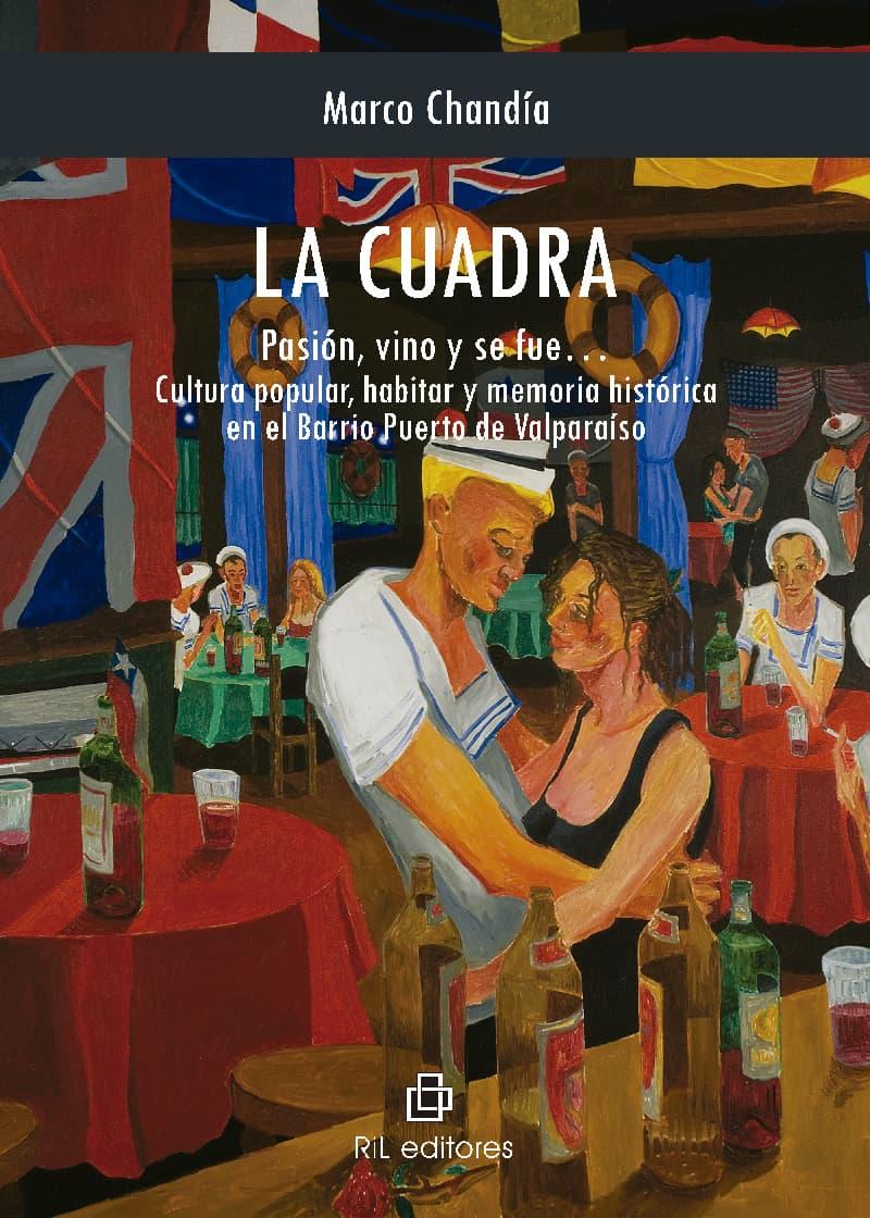 La Cuadra. Pasión, vino y se fue... Cultura popular, habitar y memoria histórica en el Barrio Puerto de Valparaíso 1